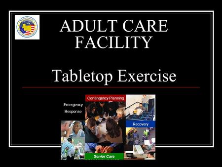 ADULT CARE FACILITY Tabletop Exercise Contingency Planning Senior Care Emergency Response Recovery.