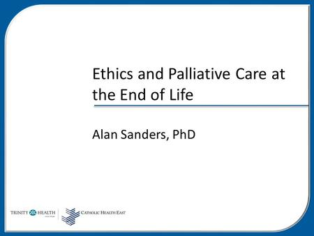 Ethics and Palliative Care at the End of Life Alan Sanders, PhD.