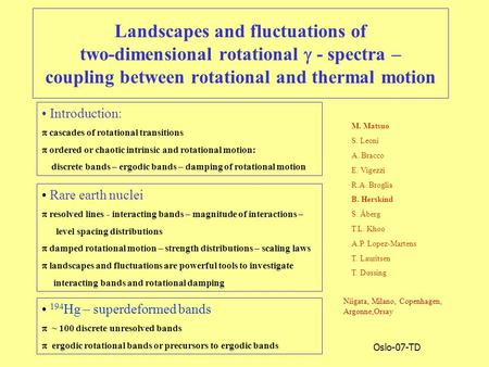 Oslo-07-TD Landscapes and fluctuations of two-dimensional rotational  - spectra – coupling between rotational and thermal motion Rare earth nuclei p resolved.