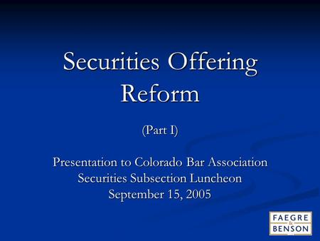 Securities Offering Reform (Part I) Presentation to Colorado Bar Association Securities Subsection Luncheon September 15, 2005.