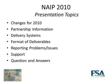 NAIP 2010 Presentation Topics Changes for 2010 Partnership Information Delivery Systems Format of Deliverables Reporting Problems/Issues Support Question.