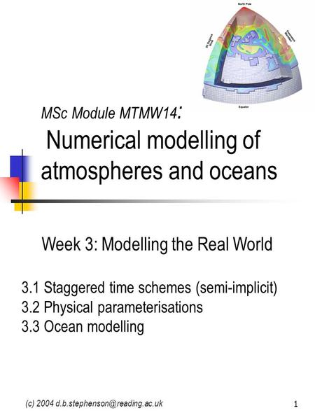 (c) 2004 1 MSc Module MTMW14 : Numerical modelling of atmospheres and oceans Week 3: Modelling the Real World 3.1 Staggered.