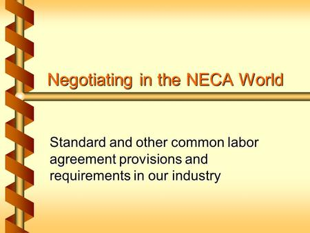 Negotiating in the NECA World Standard and other common labor agreement provisions and requirements in our industry.