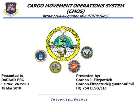Presented to: DoDAAD PRC Fairfax, VA 22031 18 Mar 2010 Presented by: Gordon J. Fitzpatrick HQ 754 ELSG/ILT CARGO MOVEMENT.