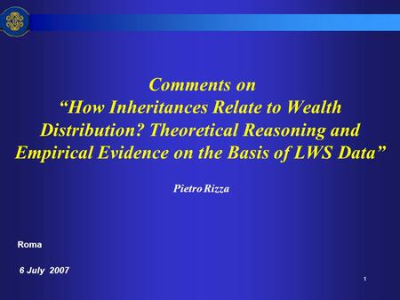 "1 Comments on ""How Inheritances Relate to Wealth Distribution? Theoretical Reasoning and Empirical Evidence on the Basis of LWS Data"" Pietro Rizza Roma."
