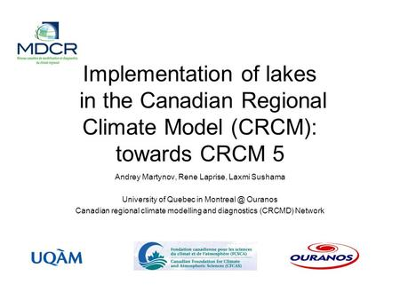 Implementation of lakes in the Canadian Regional Climate Model (CRCM): towards CRCM 5 Andrey Martynov, Rene Laprise, Laxmi Sushama University of Quebec.