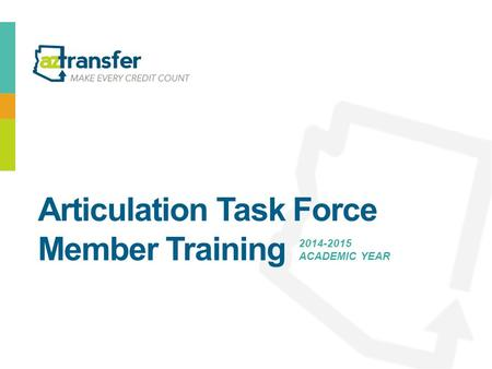 Articulation Task Force Member Training 2014-2015 ACADEMIC YEAR.