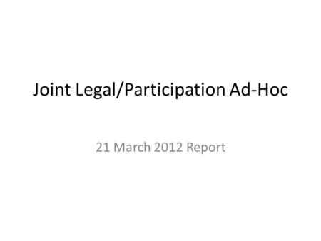 Joint Legal/Participation Ad-Hoc 21 March 2012 Report.