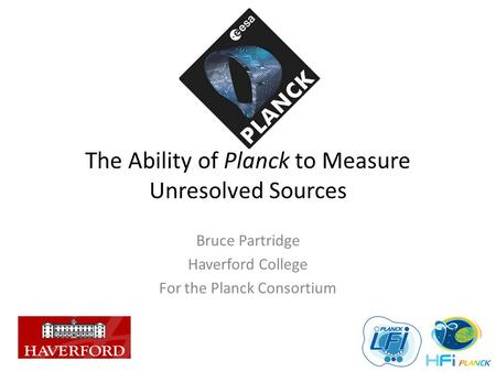 The Ability of Planck to Measure Unresolved Sources Bruce Partridge Haverford College For the Planck Consortium.