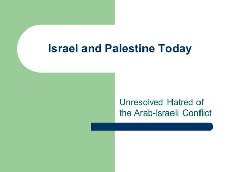 Israel and Palestine Today Unresolved Hatred of the Arab-Israeli Conflict.