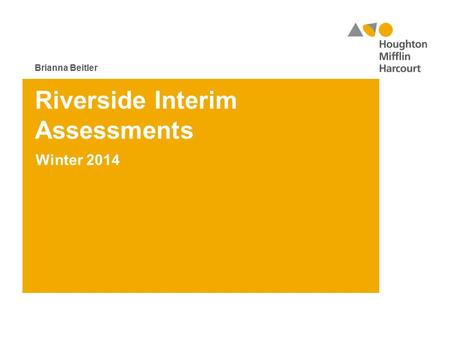 Riverside Interim Assessments Winter 2014 Brianna Beitler.