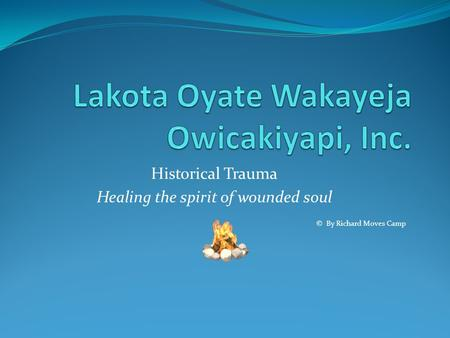 Historical Trauma Healing the spirit of wounded soul © By Richard Moves Camp.