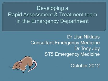 Dr Lisa Niklaus Consultant Emergency Medicine Dr Tony Joy ST5 Emergency Medicine October 2012.