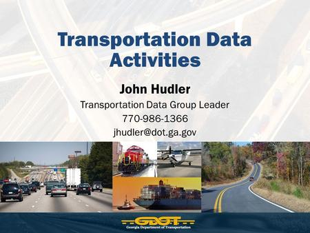 Transportation Data Activities John Hudler Transportation Data Group Leader 770-986-1366