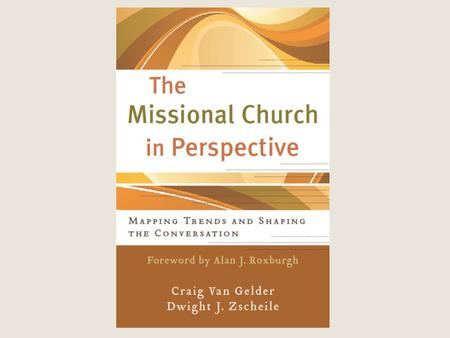 Book Overview Part I: History and development of missional conversation – Concepts influencing missional conversation – Revisiting seminal work Missional.