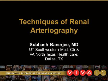 Techniques of Renal Arteriography Subhash Banerjee, MD UT Southwestern Med. Ctr & VA North Texas Health care; Dallas, TX.