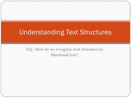 EQ: How do we recognize text structures in functional text? Understanding Text Structures.