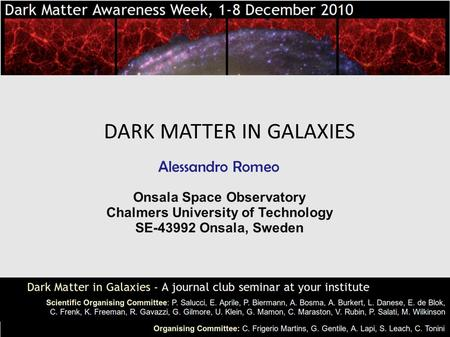 Dec. 1-8, 2010 DARK MATTER IN GALAXIES Alessandro Romeo Onsala Space Observatory Chalmers University of Technology SE-43992 Onsala, Sweden.