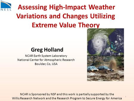 Assessing High-Impact Weather Variations and Changes Utilizing Extreme Value Theory NCAR Earth System Laboratory National Center for Atmospheric Research.