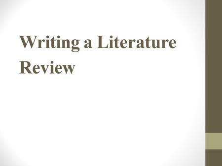 Writing a Literature Review. Overview What is a literature review? Selecting Articles to Review Structure of a Literature Review.