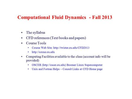 Computational Fluid Dynamics - Fall 2013 The syllabus CFD references (Text books and papers) Course Tools Course Web Site: