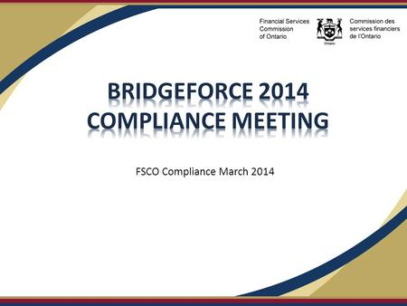 FSCO Compliance March 2014. Financial Services Commission of Ontario About FSCO  FSCO is a provincial body with regulatory jurisdiction in Ontario and.
