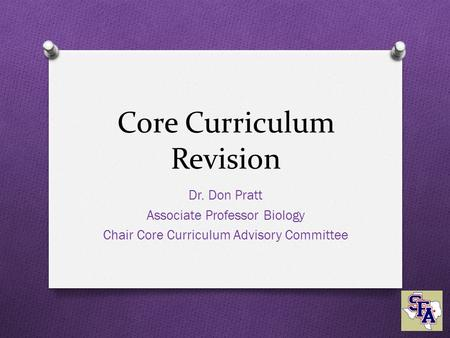 Core Curriculum Revision Dr. Don Pratt Associate Professor Biology Chair Core Curriculum Advisory Committee.