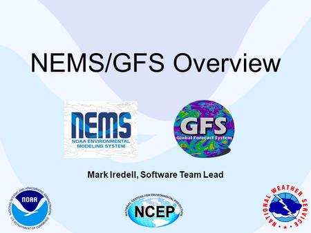 NEMS/GFS Overview Mark Iredell, Software Team Lead.