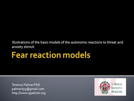 Illustrations of the basic models of the autonomic reactions to threat and anxiety stimuli Terence Palmer PhD