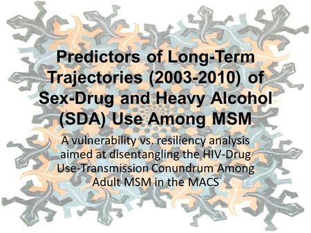 Predictors of Long-Term Trajectories (2003-2010) of Sex-Drug and Heavy Alcohol (SDA) Use Among MSM A vulnerability vs. resiliency analysis aimed at disentangling.
