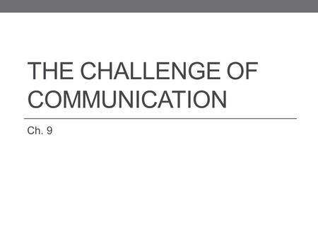 THE CHALLENGE OF COMMUNICATION Ch. 9. 9-2 The Nature of Communication Verbal Communication Nonverbal Communication Kinds of Nonverbal Communication Functions.