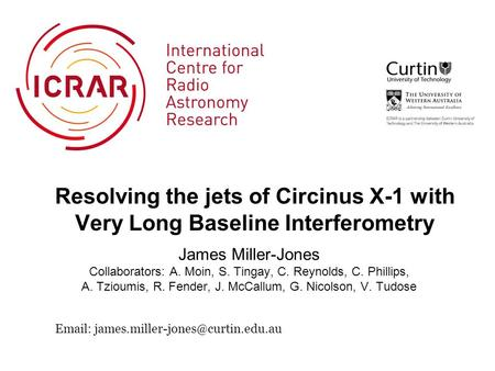 Resolving the jets of Circinus X-1 with Very Long Baseline Interferometry James Miller-Jones Collaborators: A. Moin, S. Tingay, C. Reynolds, C. Phillips,