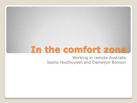In the comfort zone Working in remote Australia Sasha Houthuysen and Dameyon Bonson.