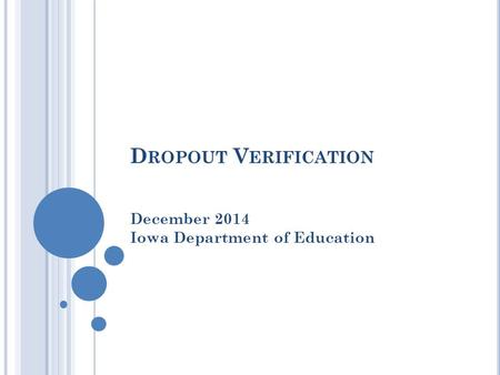D ROPOUT V ERIFICATION December 2014 Iowa Department of Education.
