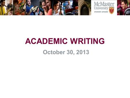 ACADEMIC WRITING October 30, 2013. Is well-organized, with main ideas introduced early on and defended, complicated, and refined throughout Is coherent.