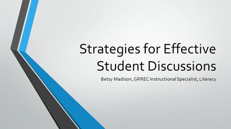 Strategies for Effective Student Discussions Betsy Madison, GRREC Instructional Specialist, Literacy.