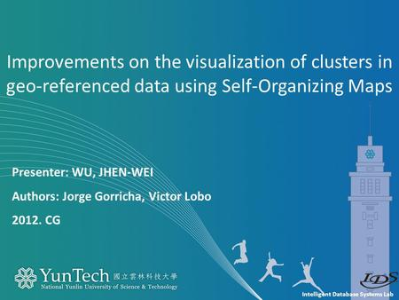 Intelligent Database Systems Lab Presenter: WU, JHEN-WEI Authors: Jorge Gorricha, Victor Lobo 2012. CG Improvements on the visualization of clusters in.