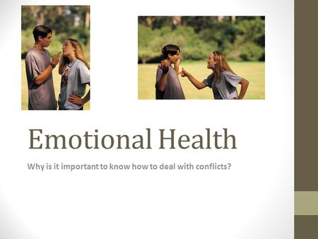 Emotional Health Why is it important to know how to deal with conflicts?