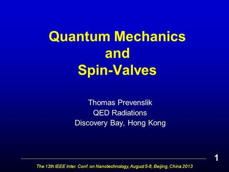 Quantum Mechanics and Spin-Valves Thomas Prevenslik QED Radiations Discovery Bay, Hong Kong The 13th IEEE Inter. Conf. on Nanotechnology, August 5-8, Beijing,