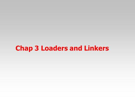 Chap 3 Loaders and Linkers. Object program contains translated instructions and data values from the source program. Loading, which brings the object.