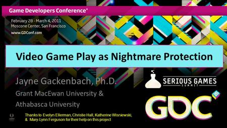 Video Game Play as Nightmare Protection Jayne Gackenbach, Ph.D. Grant MacEwan University & Athabasca University Thanks to Evelyn Ellerman, Christie Hall,