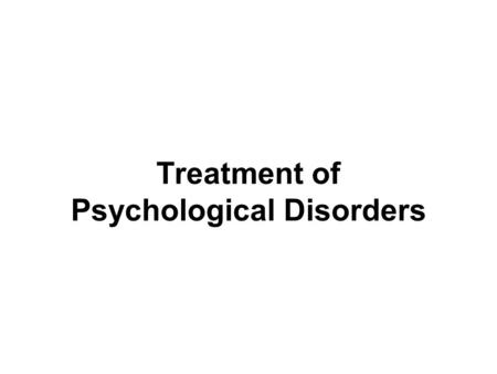 Treatment of Psychological Disorders. Who Seeks Treatment?  15% of U.S. population in a given year  Most common presenting problems  Anxiety and Depression.