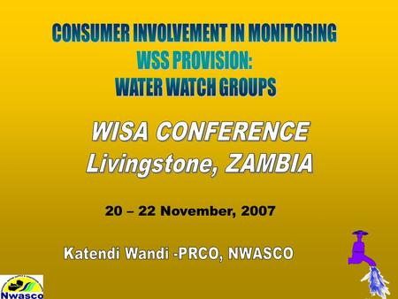 20 – 22 November, 2007. Background Water Watch Groups in WSS Framework Establishment of the Water Watch Groups –Recruitment Process The Roles & Functions.