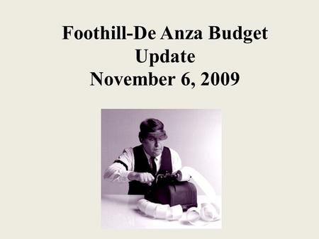 Foothill-De Anza Budget Update November 6, 2009. Before the governor's 09/10 budget was signed into law… Foothill-De Anza's internal deficit was estimated.