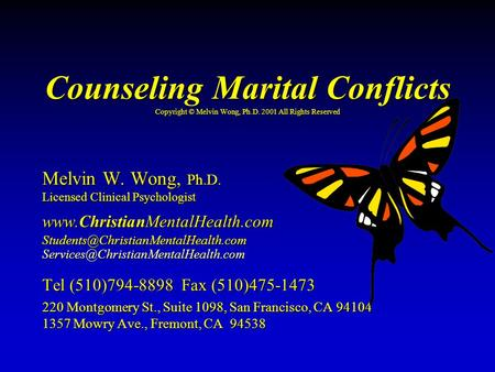 Counseling Marital Conflicts Copyright © Melvin Wong, Ph.D. 2001 All Rights Reserved Melvin W. Wong, Ph.D. Licensed Clinical Psychologist www.ChristianMentalHealth.com.