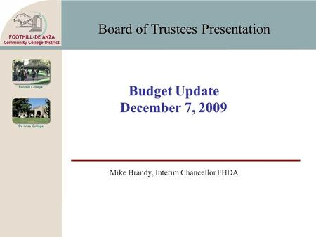Board of Trustees Presentation Budget Update December 7, 2009 Mike Brandy, Interim Chancellor FHDA.