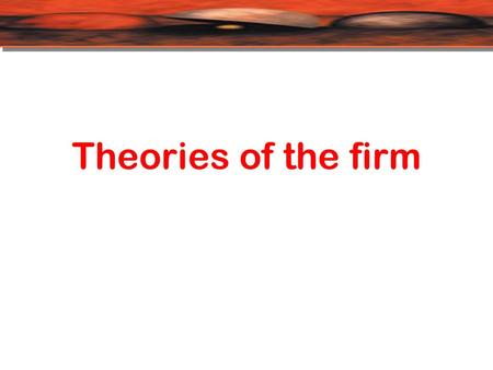Theories of the firm. Theory of the firm is an analysis of the behavior of companies that examine inputs, production methods, output and prices. The traditional.