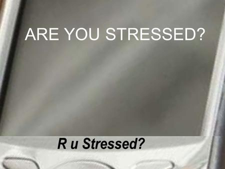 "ARE YOU STRESSED?. Stress is ""a factor that creates a mental, emotional, or physical strain."""
