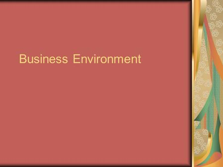Business Environment. INTRODUCTION Every business <strong>organisation</strong> has to interact and transact with its environment. Business environment has a direct relation.