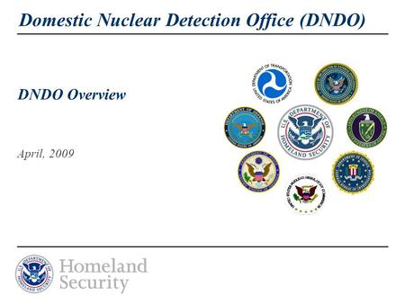 Domestic Nuclear Detection Office (DNDO) DNDO Overview April, 2009.